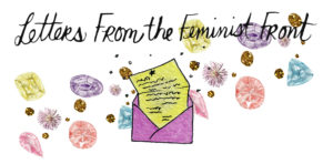 Letters from the Feminist Front #1