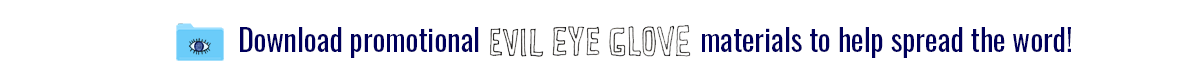 Download Evil Eye Glove Promotional Materials