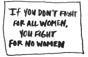 if you don't fight for all women you fight for no women