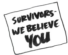 Survivors we believe you